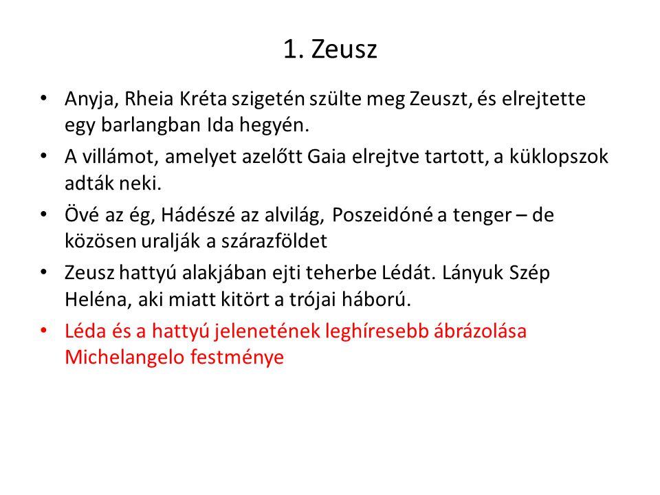 1. Zeusz Anyja, Rheia Kréta szigetén szülte meg Zeuszt, és elrejtette egy barlangban Ida hegyén.