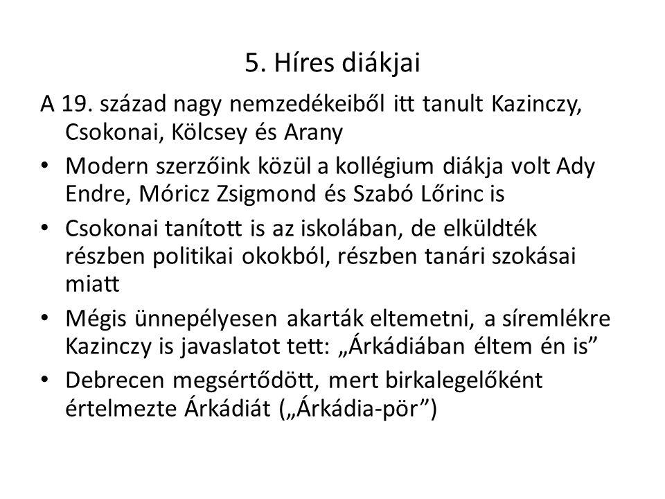 5. Híres diákjai A 19. század nagy nemzedékeiből itt tanult Kazinczy, Csokonai, Kölcsey és Arany.