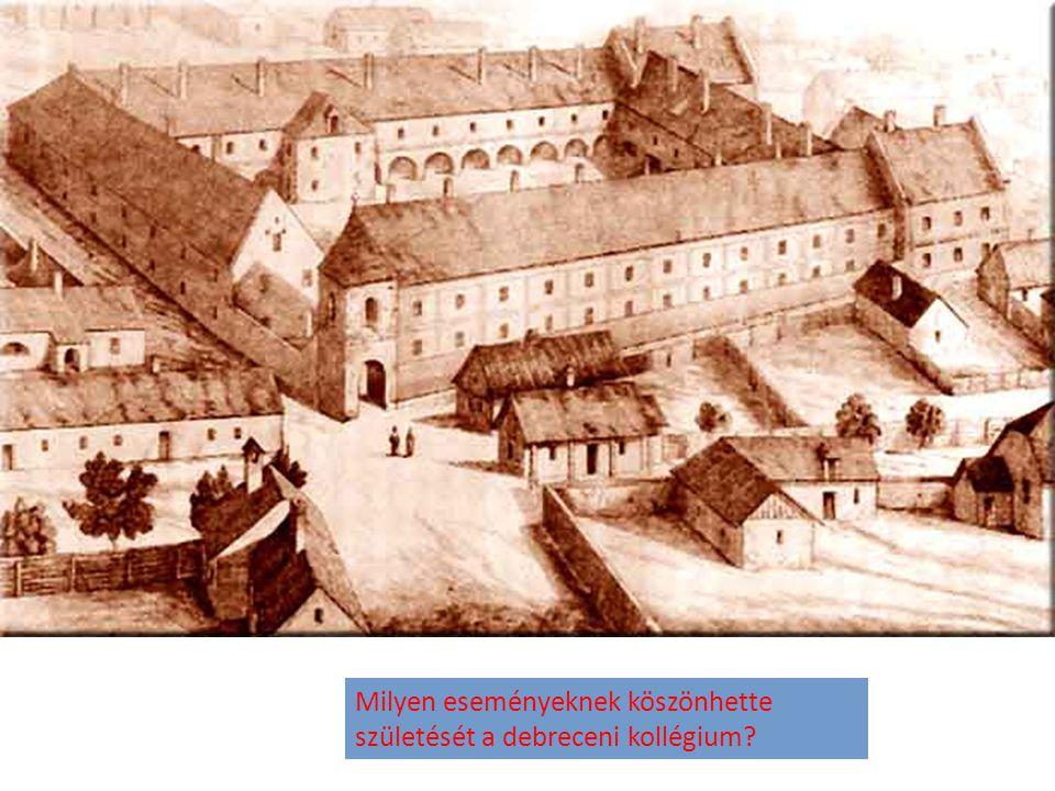 Milyen eseményeknek köszönhette születését a debreceni kollégium