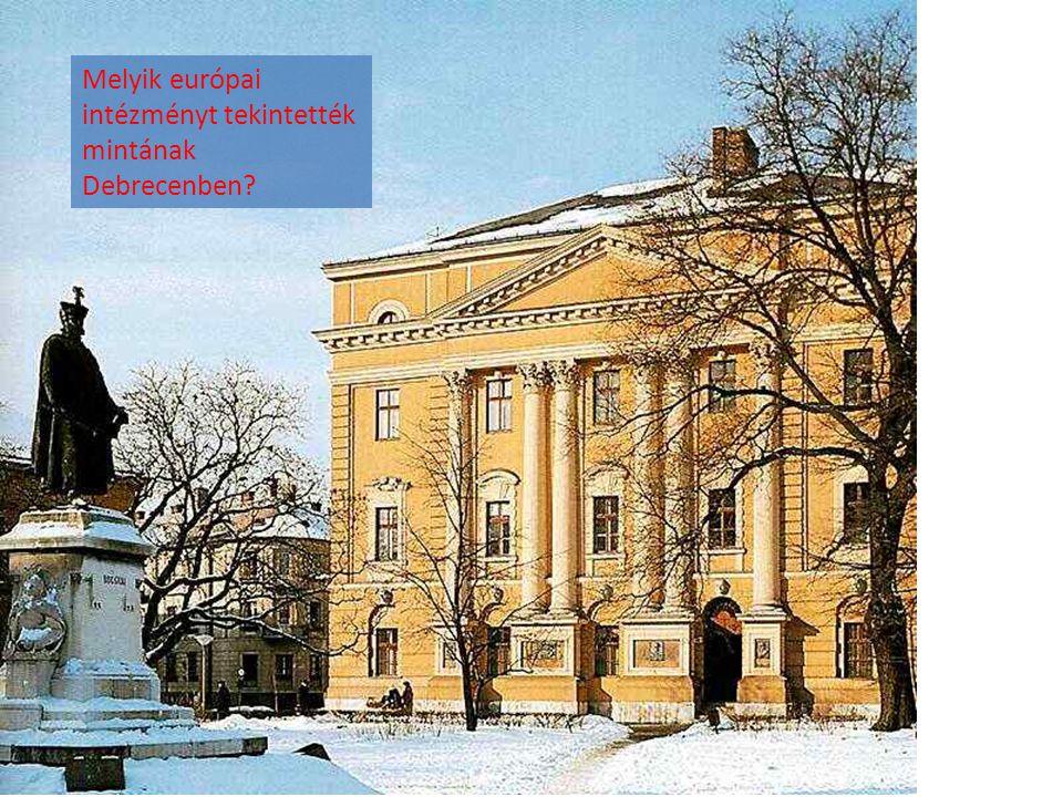 Melyik európai intézményt tekintették mintának Debrecenben