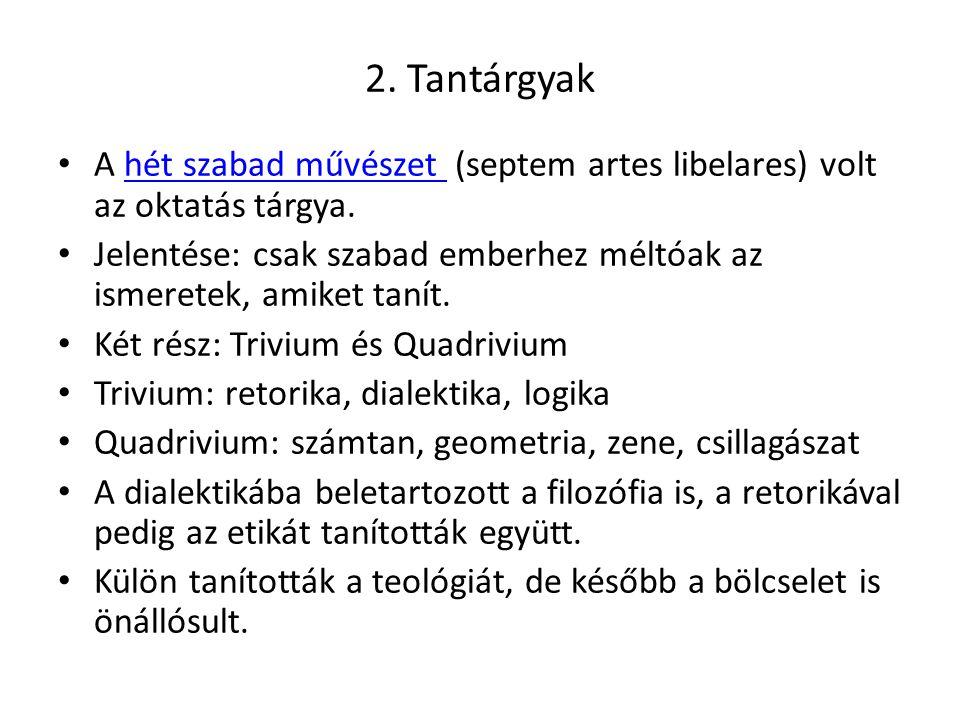 2. Tantárgyak A hét szabad művészet (septem artes libelares) volt az oktatás tárgya.