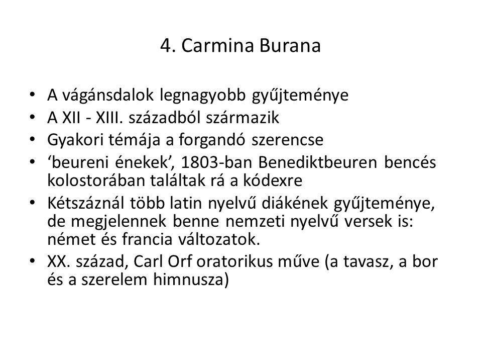 4. Carmina Burana A vágánsdalok legnagyobb gyűjteménye