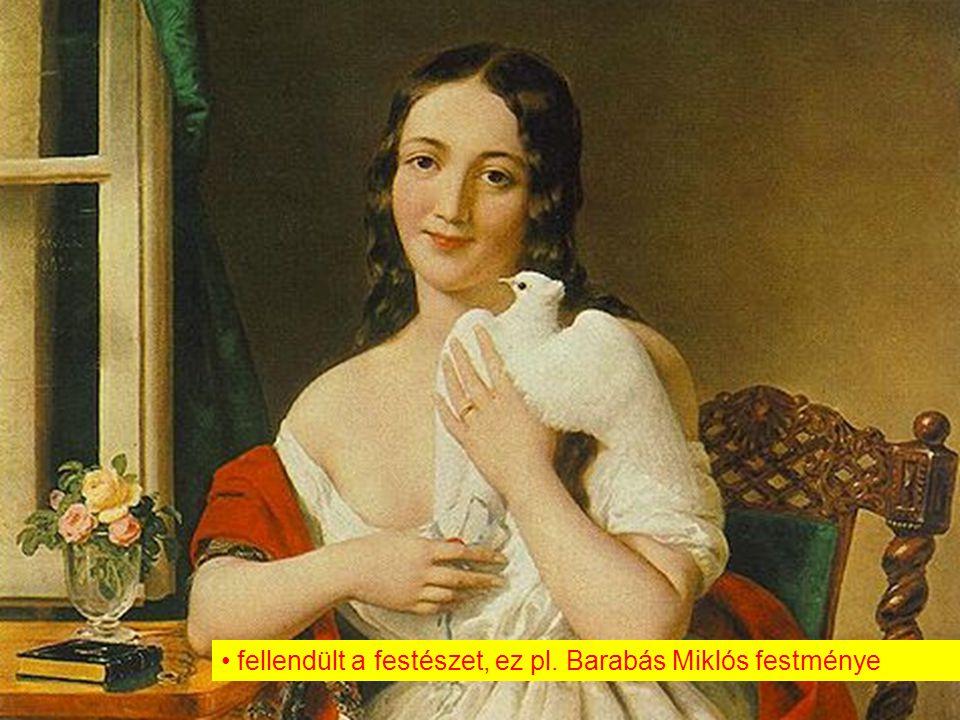 fellendült a festészet, ez pl. Barabás Miklós festménye