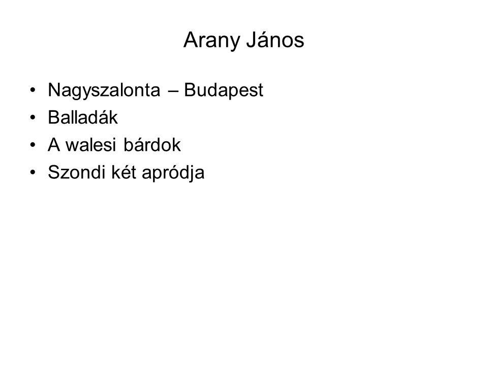Arany János Nagyszalonta – Budapest Balladák A walesi bárdok