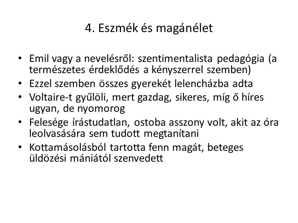 4. Eszmék és magánélet Emil vagy a nevelésről: szentimentalista pedagógia (a természetes érdeklődés a kényszerrel szemben)