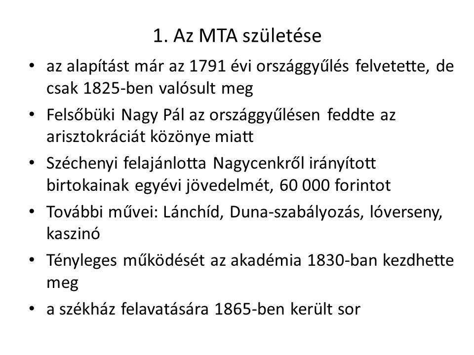 1. Az MTA születése az alapítást már az 1791 évi országgyűlés felvetette, de csak 1825-ben valósult meg.