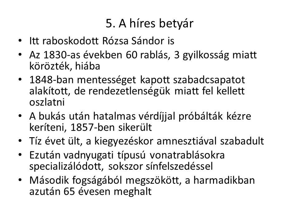 5. A híres betyár Itt raboskodott Rózsa Sándor is