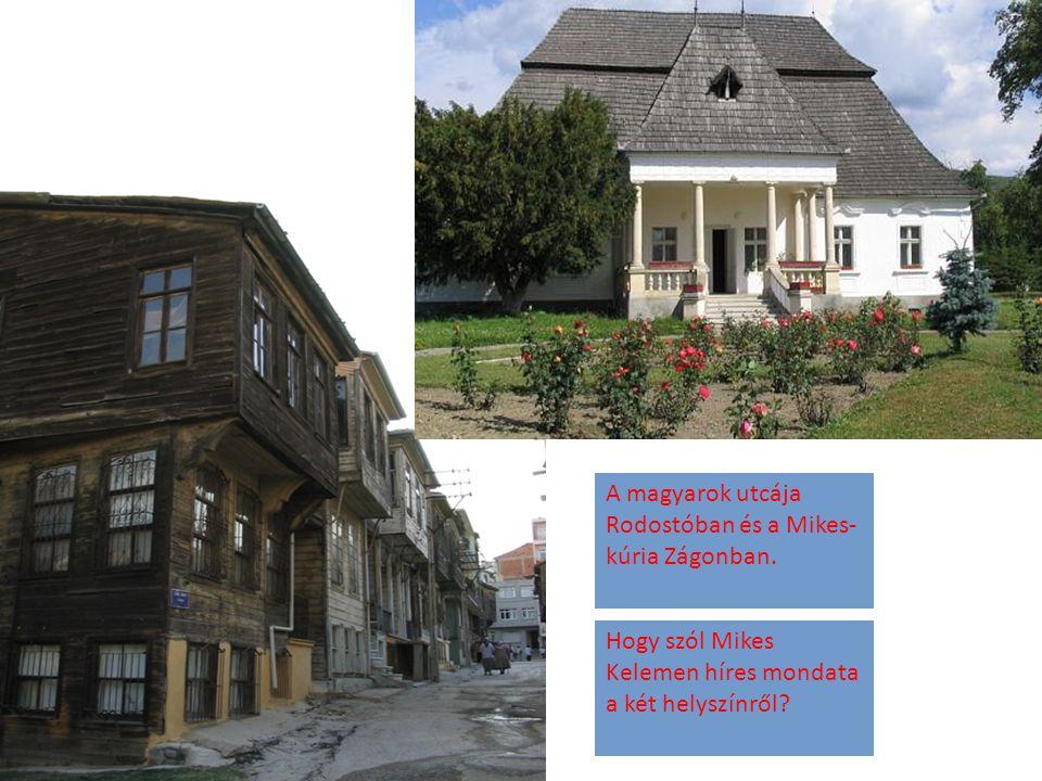 A magyarok utcája Rodostóban és a Mikes-kúria Zágonban.