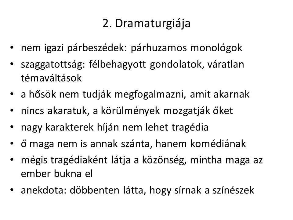 2. Dramaturgiája nem igazi párbeszédek: párhuzamos monológok