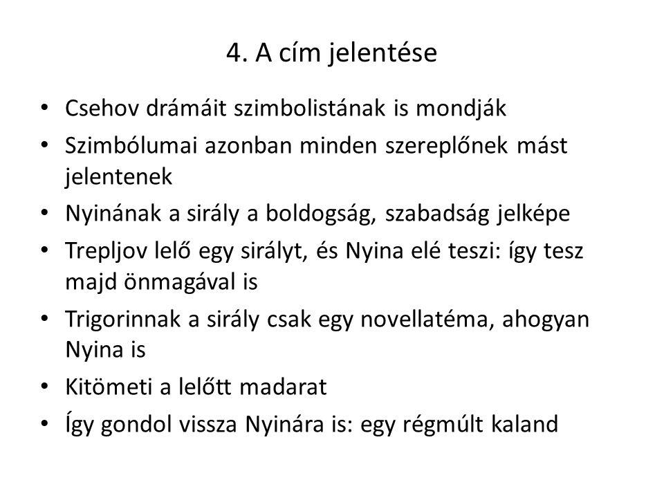 4. A cím jelentése Csehov drámáit szimbolistának is mondják