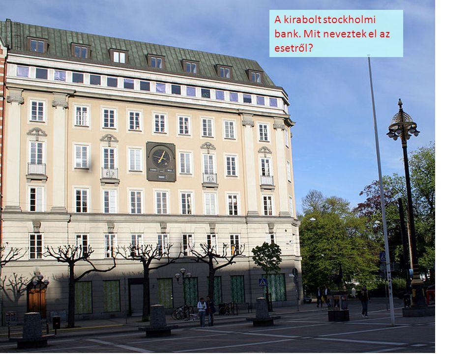 A kirabolt stockholmi bank. Mit neveztek el az esetről