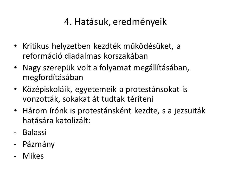 4. Hatásuk, eredményeik Kritikus helyzetben kezdték működésüket, a reformáció diadalmas korszakában.