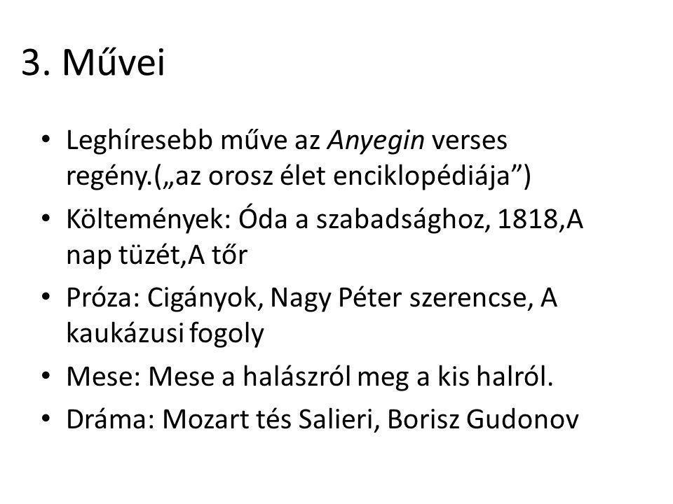 """3. Művei Leghíresebb műve az Anyegin verses regény.(""""az orosz élet enciklopédiája ) Költemények: Óda a szabadsághoz, 1818,A nap tüzét,A tőr."""