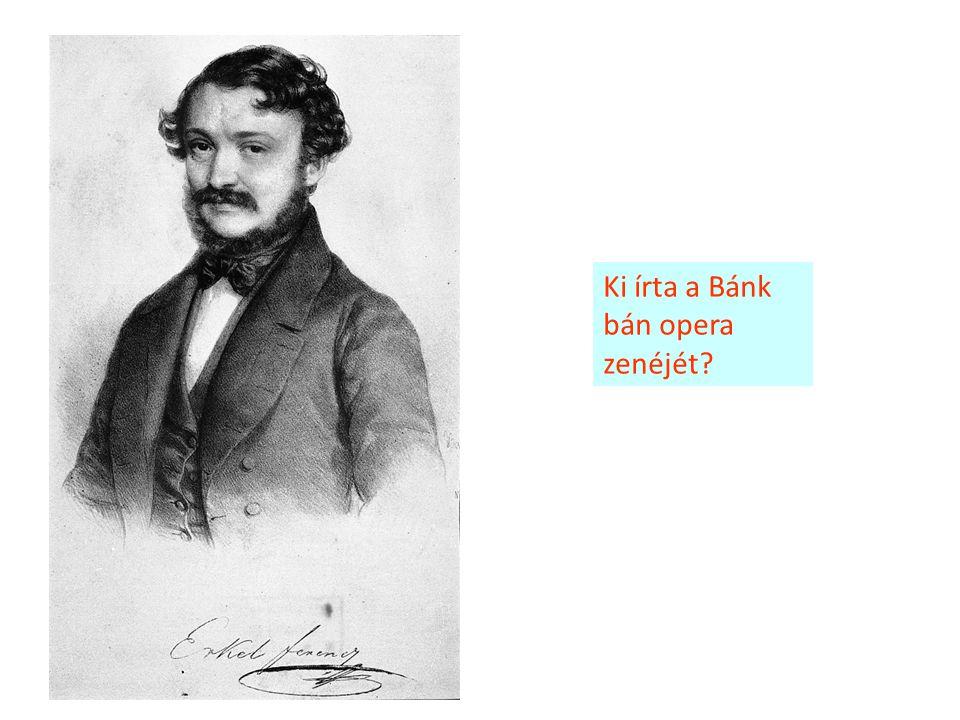 Ki írta a Bánk bán opera zenéjét