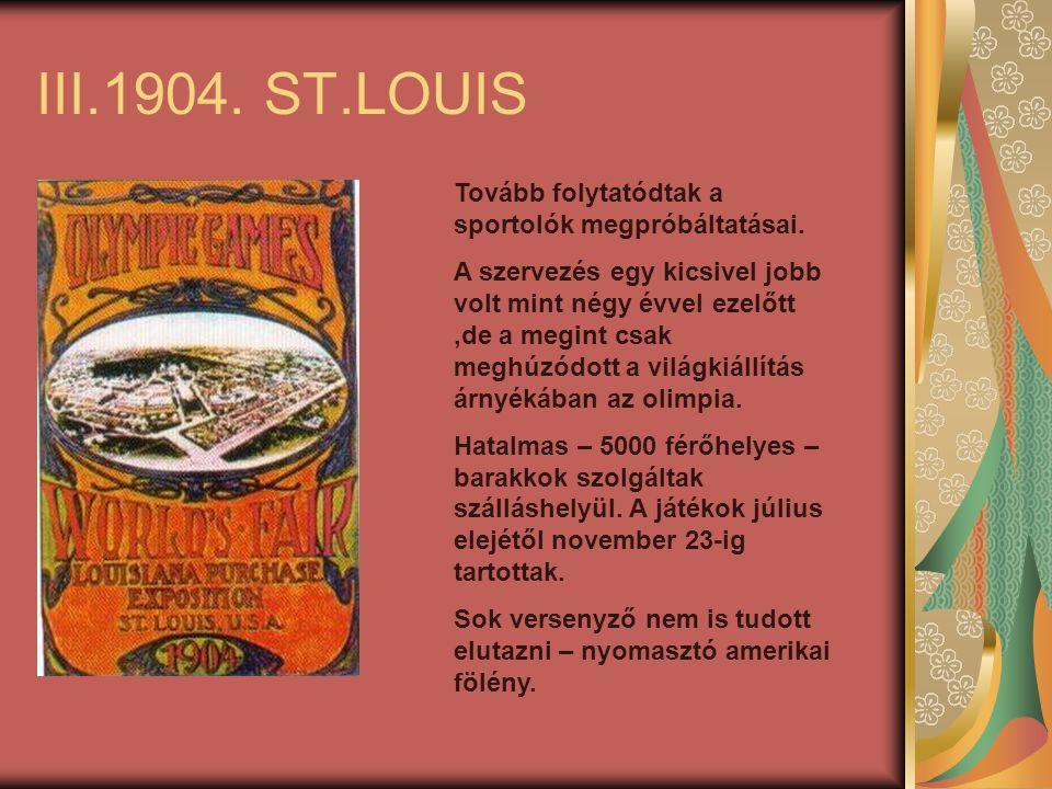 III.1904. ST.LOUIS Tovább folytatódtak a sportolók megpróbáltatásai.