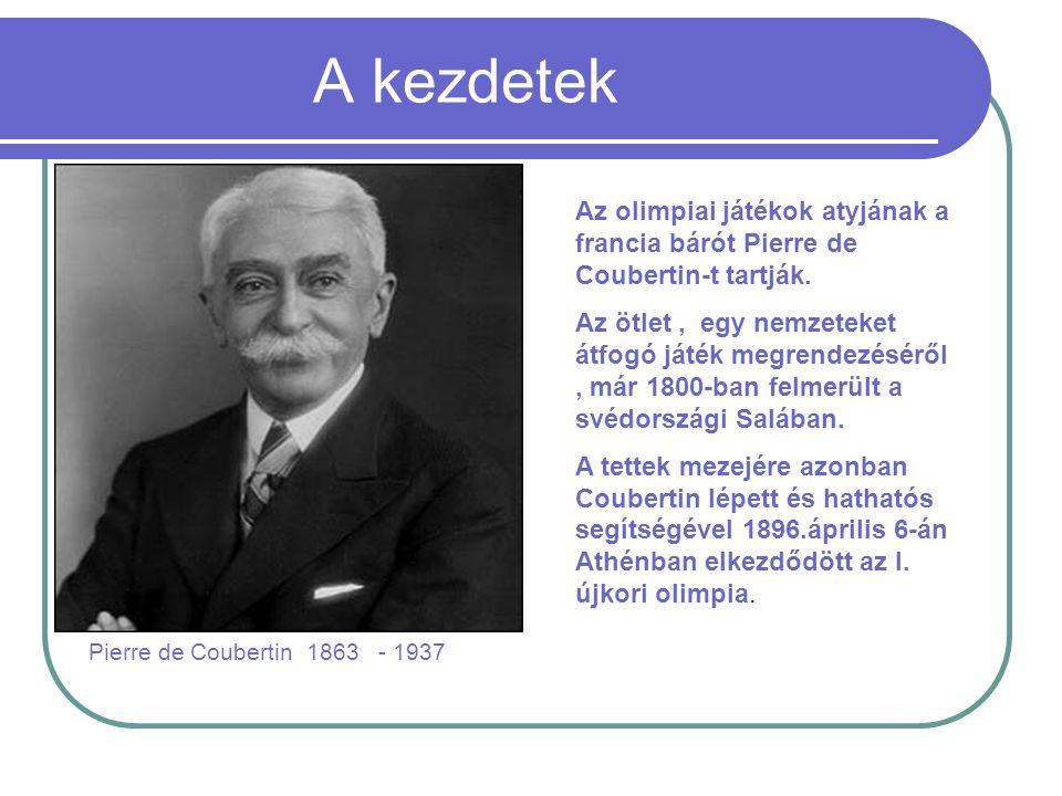A kezdetek Az olimpiai játékok atyjának a francia bárót Pierre de Coubertin-t tartják.