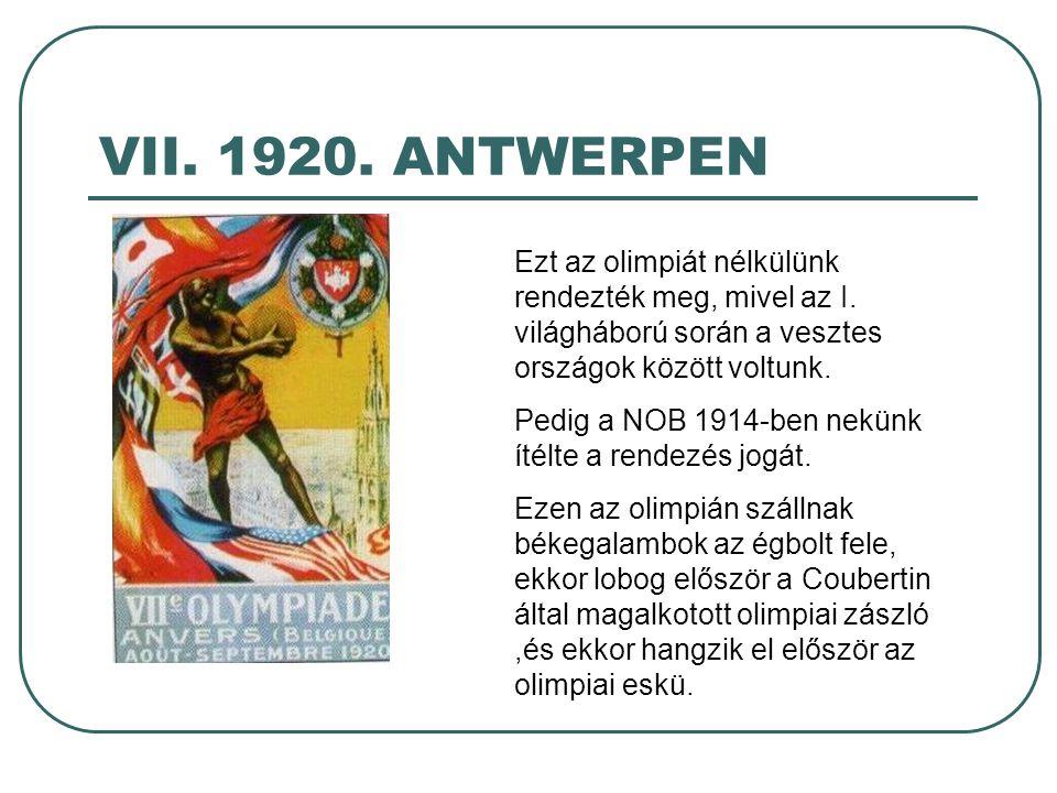 VII. 1920. ANTWERPEN Ezt az olimpiát nélkülünk rendezték meg, mivel az I. világháború során a vesztes országok között voltunk.