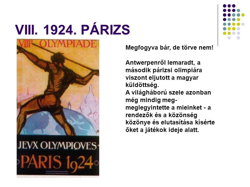 VIII. 1924. PÁRIZS Megfogyva bár, de törve nem!