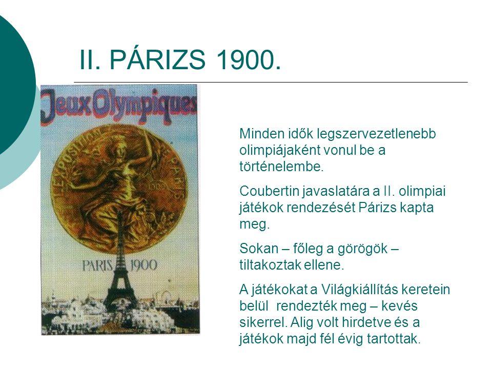 II. PÁRIZS 1900. Minden idők legszervezetlenebb olimpiájaként vonul be a történelembe.
