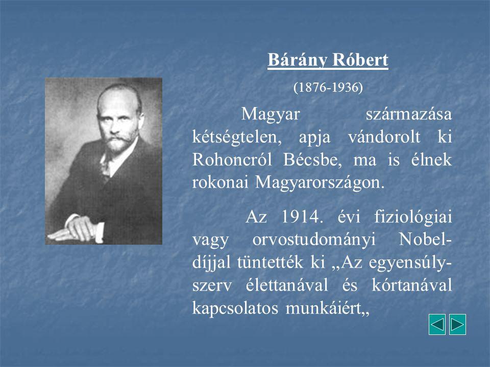 Bárány Róbert (1876-1936) Magyar származása kétségtelen, apja vándorolt ki Rohoncról Bécsbe, ma is élnek rokonai Magyarországon.