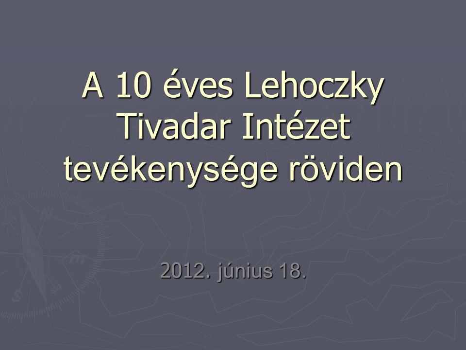A 10 éves Lehoczky Tivadar Intézet tevékenysége röviden