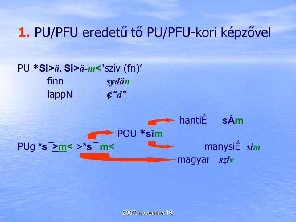 1. PU/PFU eredetű tő PU/PFU-kori képzővel
