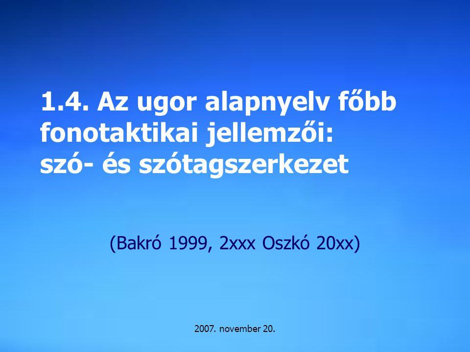 1.4. Az ugor alapnyelv főbb fonotaktikai jellemzői: szó- és szótagszerkezet