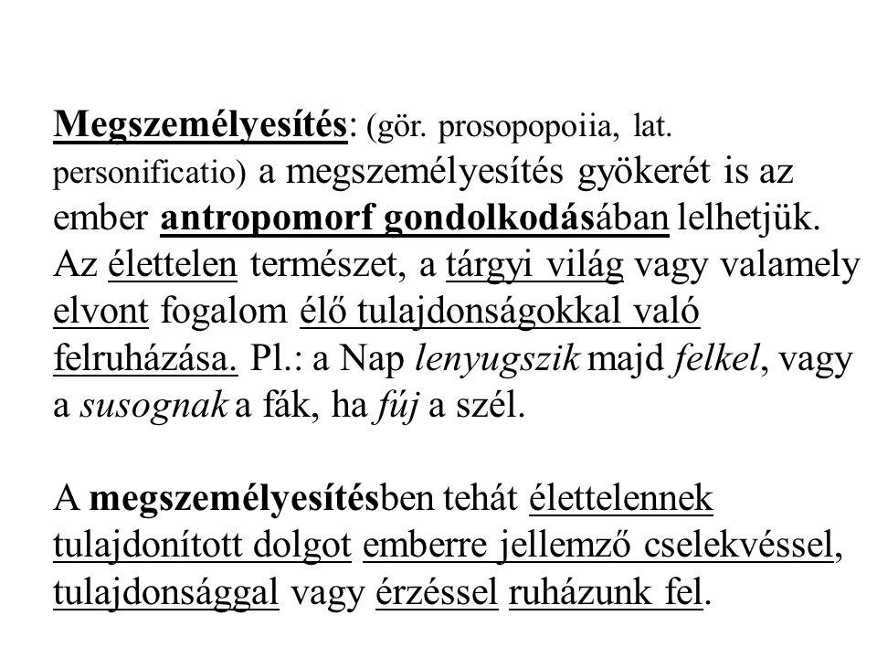 Megszemélyesítés: (gör. prosopopoiia, lat