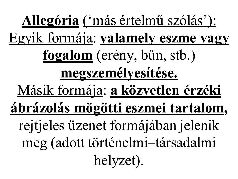 Allegória ('más értelmű szólás'): Egyik formája: valamely eszme vagy fogalom (erény, bűn, stb.) megszemélyesítése.