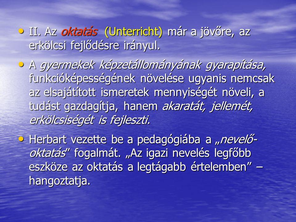II. Az oktatás (Unterricht) már a jövőre, az erkölcsi fejlődésre irányul.