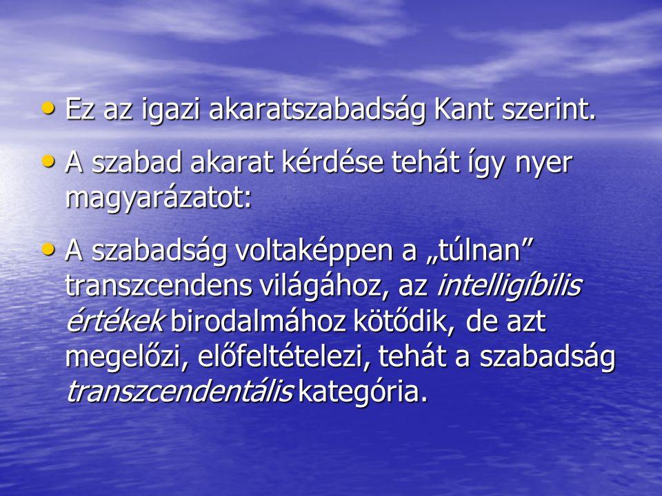 Ez az igazi akaratszabadság Kant szerint.