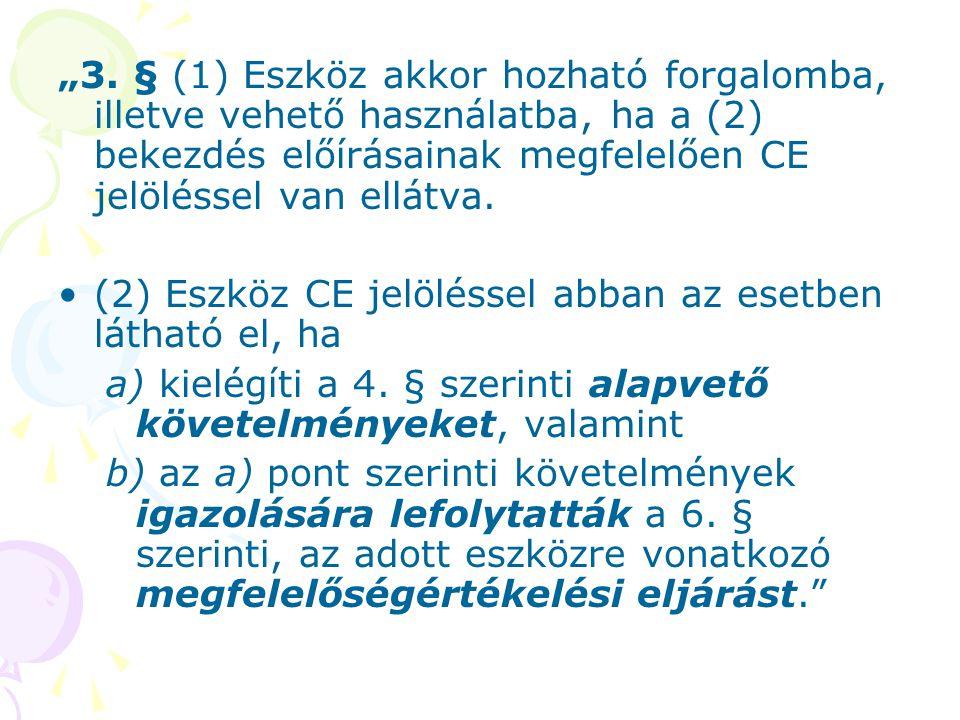 """""""3. § (1) Eszköz akkor hozható forgalomba, illetve vehető használatba, ha a (2) bekezdés előírásainak megfelelően CE jelöléssel van ellátva."""