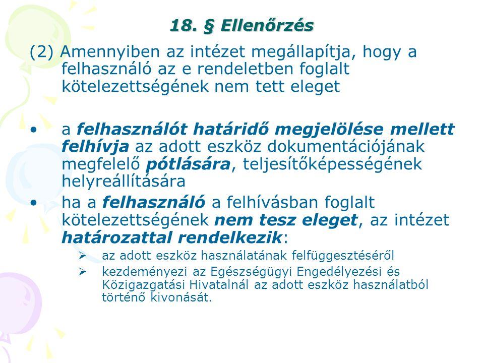 18. § Ellenőrzés (2) Amennyiben az intézet megállapítja, hogy a felhasználó az e rendeletben foglalt kötelezettségének nem tett eleget.