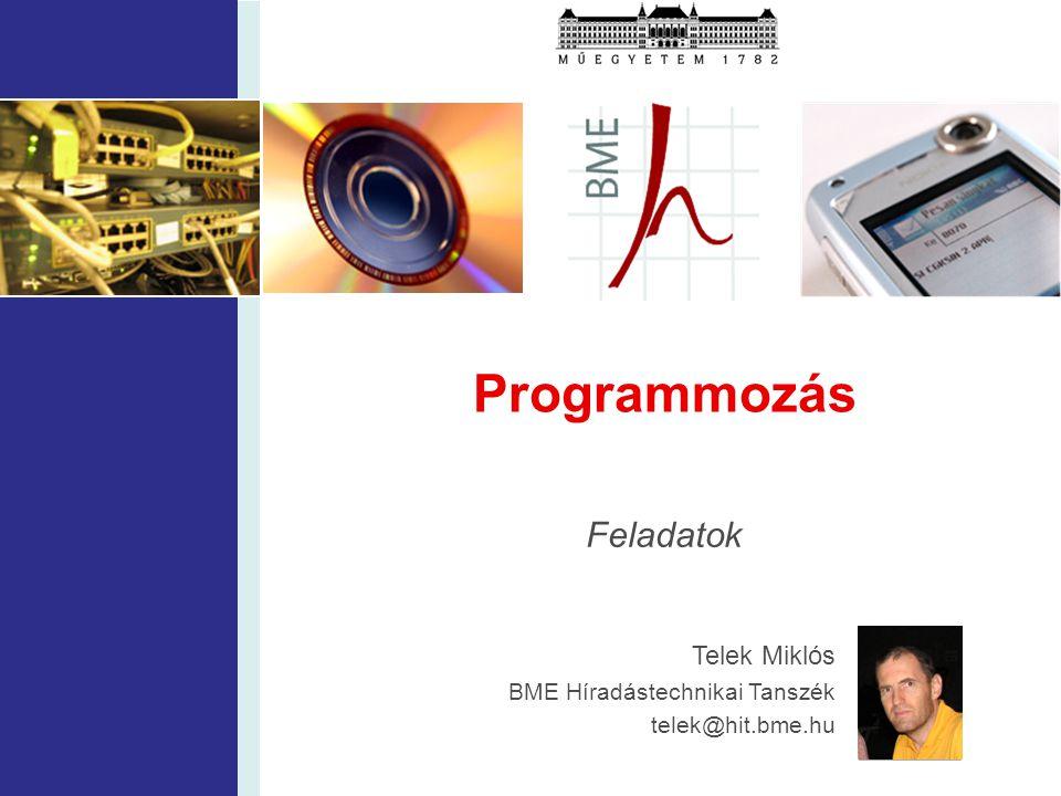 Programmozás Feladatok Telek Miklós BME Híradástechnikai Tanszék