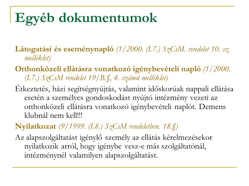 Egyéb dokumentumok Látogatási és eseménynapló (1/2000. (I.7.) SzCsM. rendelet 10. sz. melléklet)