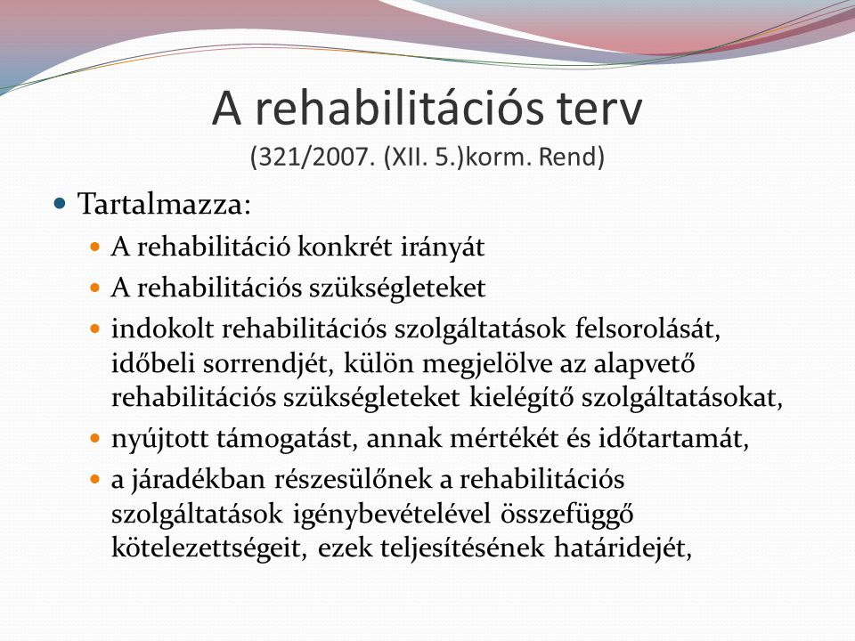 A rehabilitációs terv (321/2007. (XII. 5.)korm. Rend)