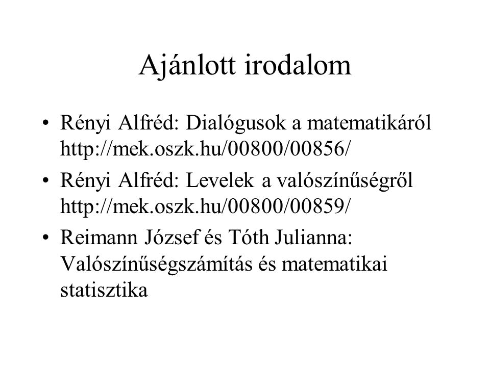 Ajánlott irodalom Rényi Alfréd: Dialógusok a matematikáról http://mek.oszk.hu/00800/00856/