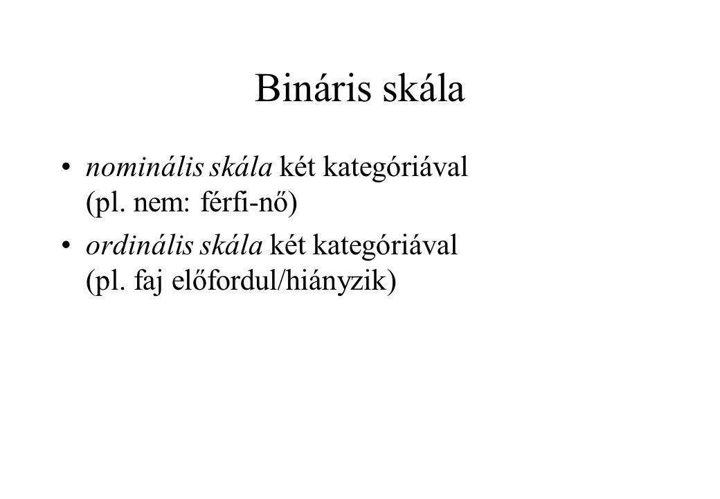Bináris skála nominális skála két kategóriával (pl. nem: férfi-nő)