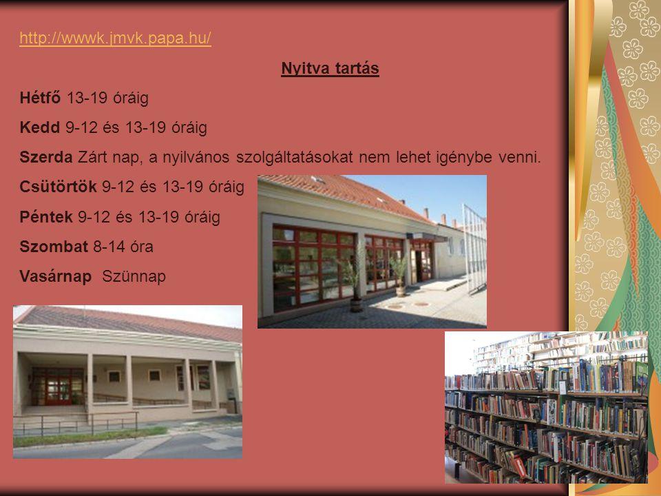 http://wwwk.jmvk.papa.hu/ Nyitva tartás. Hétfő 13-19 óráig. Kedd 9-12 és 13-19 óráig.