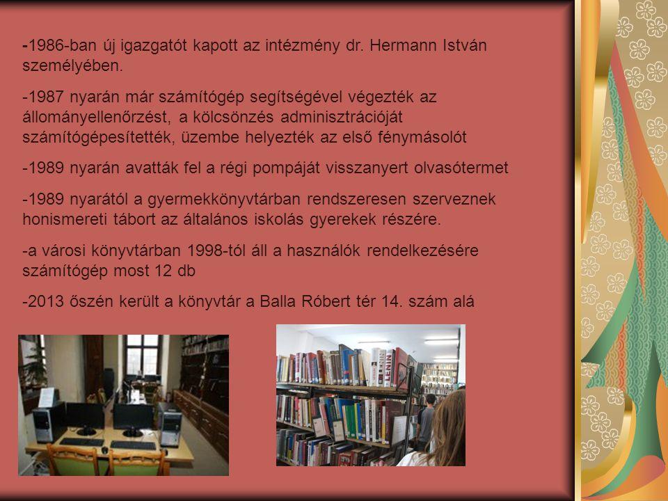 - -1986-ban új igazgatót kapott az intézmény dr. Hermann István személyében.