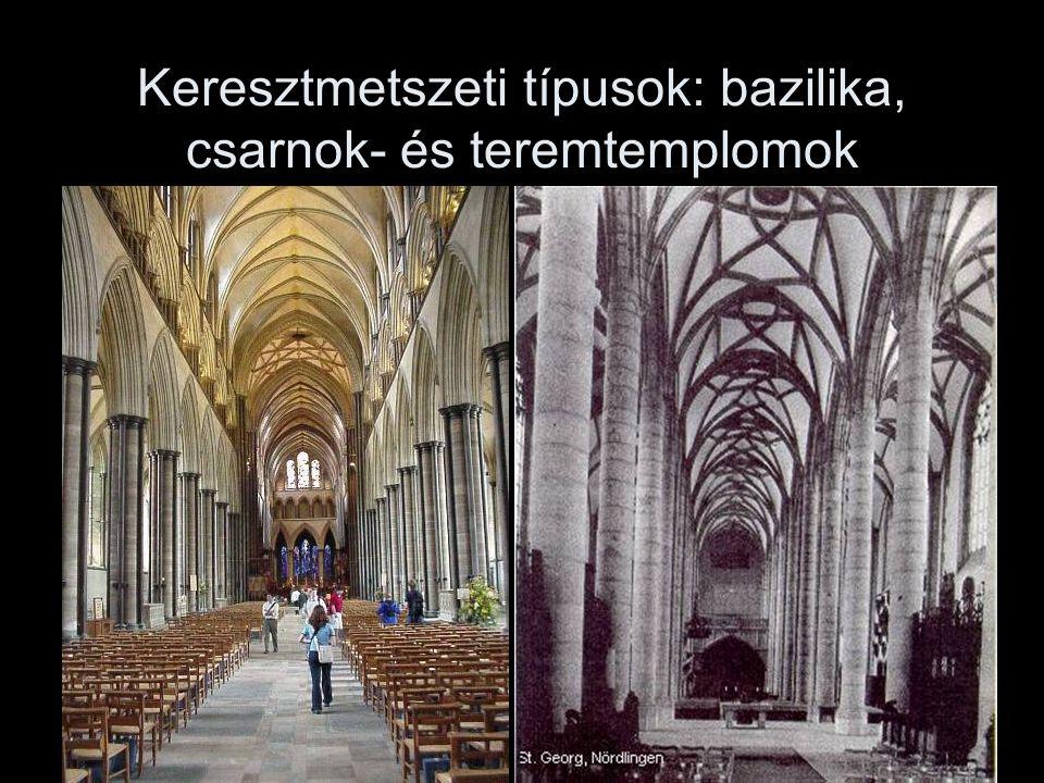 Keresztmetszeti típusok: bazilika, csarnok- és teremtemplomok