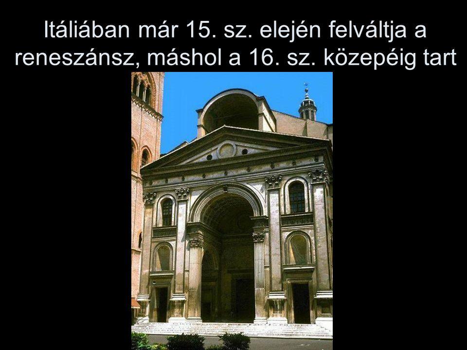 Itáliában már 15. sz. elején felváltja a reneszánsz, máshol a 16. sz