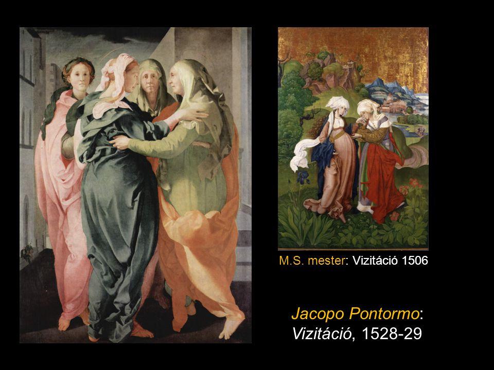 M.S. mester: Vizitáció 1506 Jacopo Pontormo: Vizitáció, 1528-29