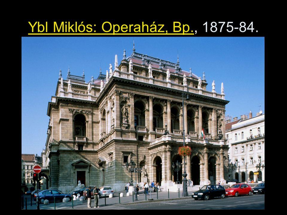 Ybl Miklós: Operaház, Bp., 1875-84.