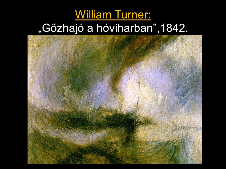 "William Turner: ""Gőzhajó a hóviharban ,1842."