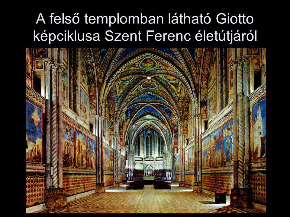 A felső templomban látható Giotto képciklusa Szent Ferenc életútjáról