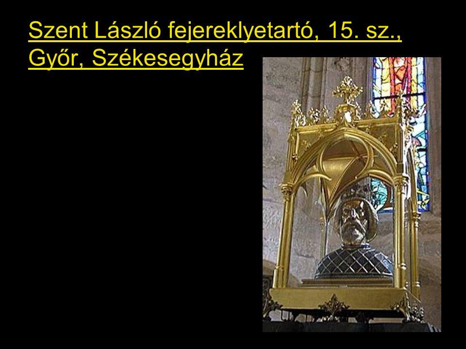 Szent László fejereklyetartó, 15. sz., Győr, Székesegyház