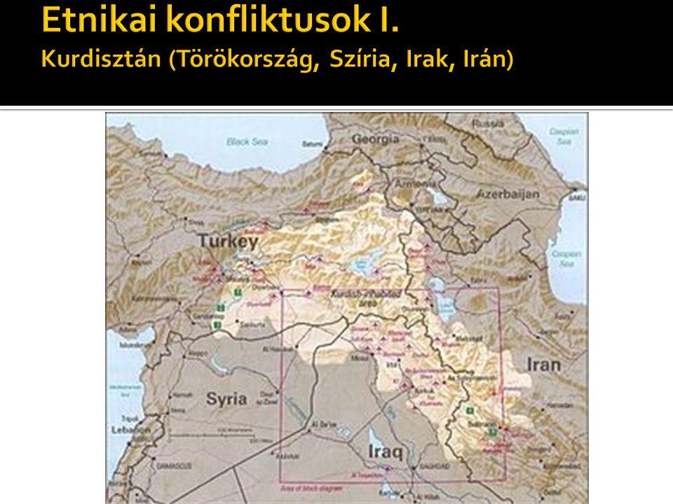 Etnikai konfliktusok I. Kurdisztán (Törökország, Szíria, Irak, Irán)