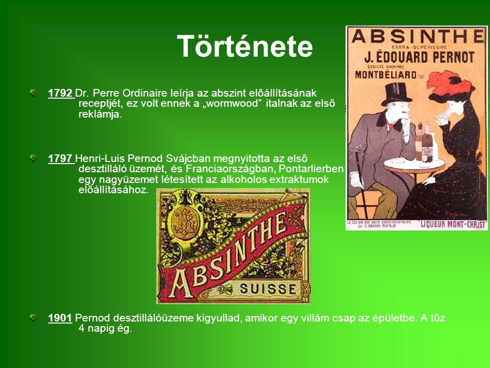 """Története 1792 Dr. Perre Ordinaire leírja az abszint előállításának receptjét, ez volt ennek a """"wormwood italnak az első reklámja."""