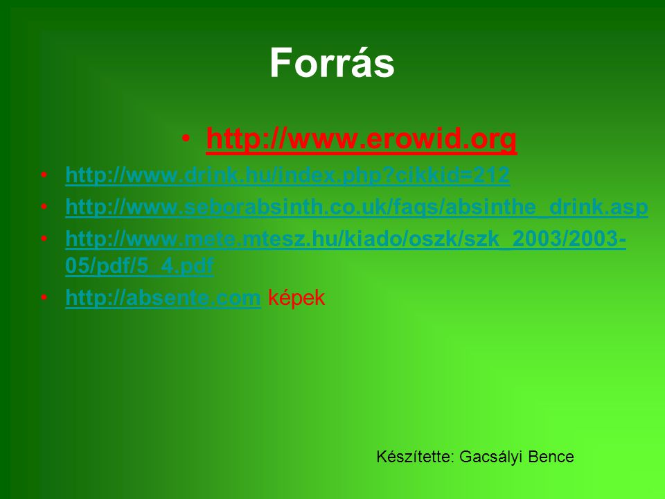 Forrás http://www.erowid.org http://www.drink.hu/index.php cikkid=212